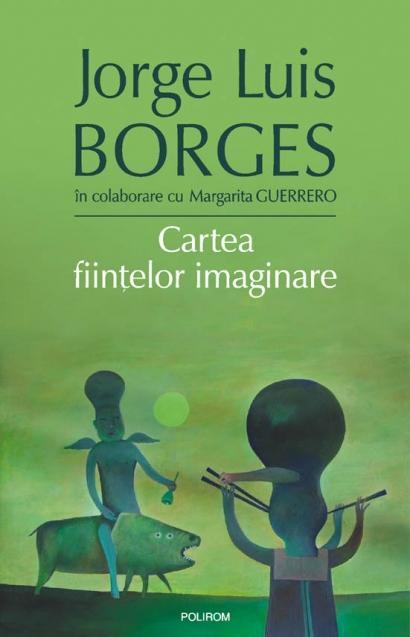 Cartea Fiintelor Imaginare | Jorge Luis Borges