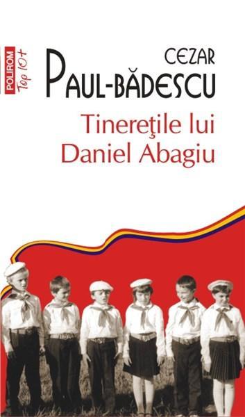 Tineretile lui Daniel Abagiu. Top 10 | Cezar Paul-Badescu