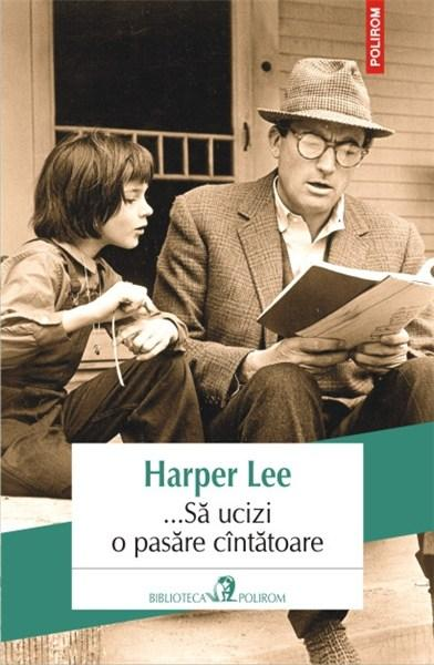 Imagine ...sa Ucizi O Pasare Cantatoare - Harper Lee