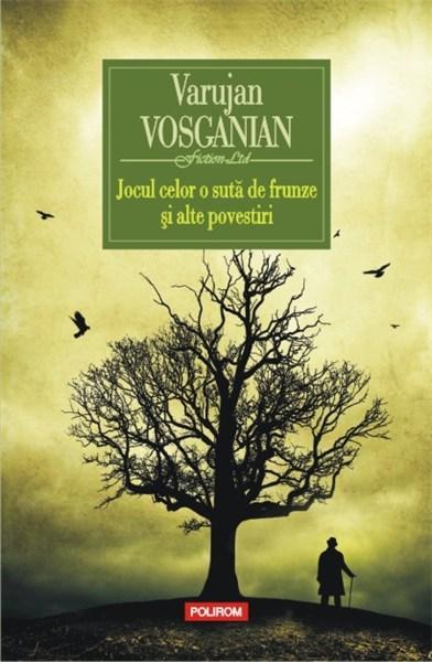 Jocul celor o suta de frunze si alte povestiri | Varujan Vosganian