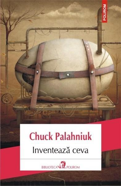 Inventeaza ceva | Chuck Palahniuk