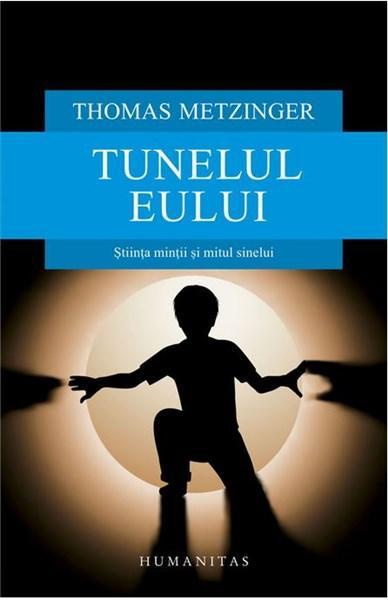 Tunelul Eului | Thomas Metzinger