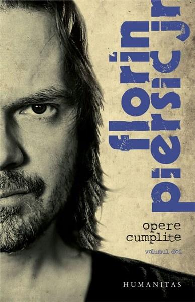 Opere cumplite. Volumul doi | Florin Piersic Jr.
