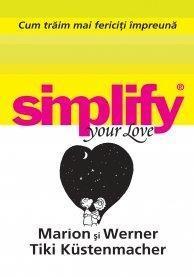 Imagine Cum Traim Mai Fericiti Impreuna - Simplify Your Love - Werner Kustenmacher,