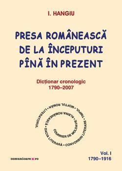 Presa romaneasca de la inceputuri pina in prezent (vol.I, 1790–1916)