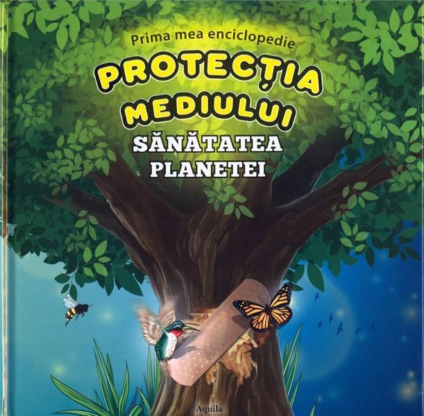 Prima mea enciclopedie - Protectia mediului |