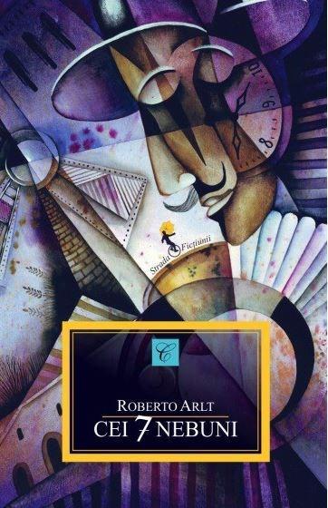 Cei Sapte Nebuni | Roberto Arlt