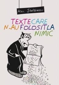 Texte care n-au folosit la nimic | Alex Stefanescu