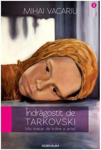 Indragostit de Tarkovski - Mic tratat de traire a artei