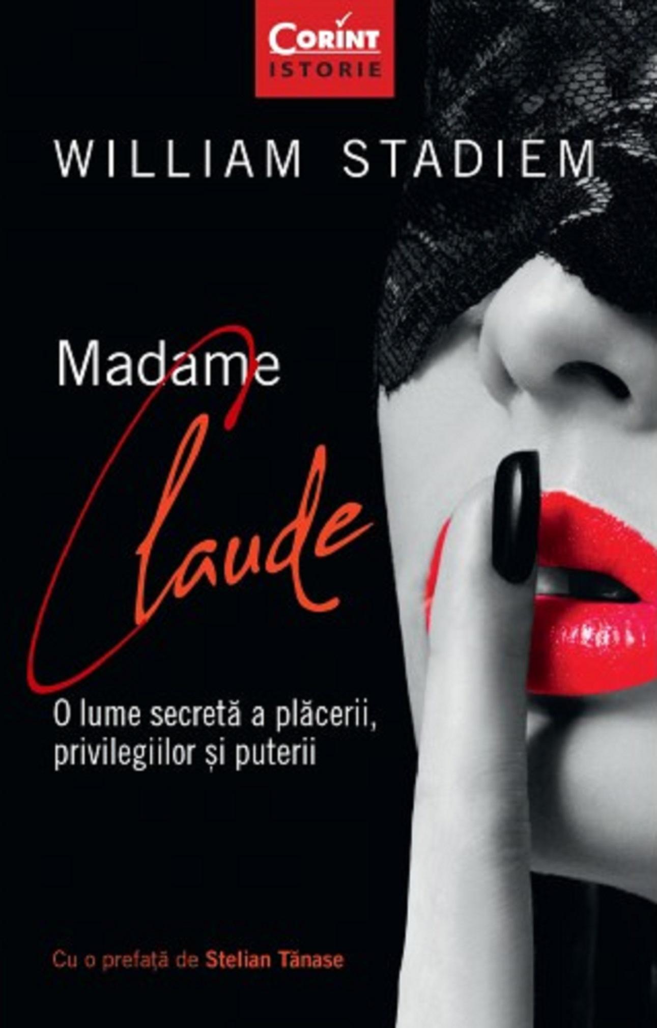 Madame Claude. O lume secreta a placerii, privilegiilor si puterii | William Stadiem
